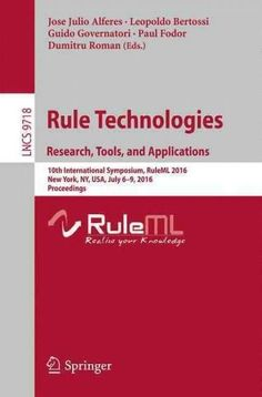 Rule Technologies. Research, Tools, and Applications: 10th International Symposium, Ruleml 2016, Stony Brook, Ny,...