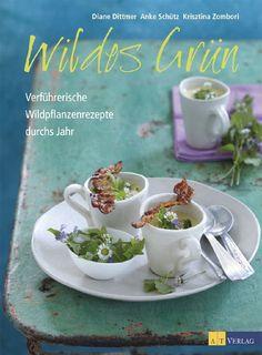 (Omni) Wildes Grün - Verführerische Wildpflanzenrezepte durch das ganze Jahr von Diane Dittmer, Anke Schütz und Krisztina Zombori, AT-Verlag 2013, ISBN-13: 978-3038007425
