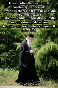 """""""If you notice that your mind constantly wanders off to various chores that you have to do, you must realize that you are not doing well spiritually, and this should alarm you because you have distanced yourself from God. Catholic Quotes, Religious Quotes, Religious Art, Spiritual Quotes, Christian Faith, Christian Quotes, Orthodox Christianity, Orthodox Prayers, Saint Esprit"""