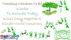 Teach Children to be kind to animals  And they will grow up to be kind to people too.                      🌷🐤🐢🐈🐆🐢🐇🐴Love 'n' Kindness🐘🐓🐧🐴🐒🐘🐘.