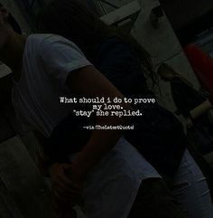 """What should i do to prove my love.""""stay"""" she replied. by(@h.saxena)follow my instagram account (@thelatestquote) for more"""