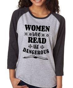 Look at this #zulilyfind! Gray & Smoke 'Women Who Read are Dangerous' Raglan…