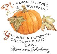 My favorite word is pumpkin. You are a pumpkin or you are not. I am. Susan Branch