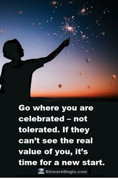 Go where you are celebrated – not tolerated. If they can't see the real value of you, it's time for a new start. ~ Unknown. For more inspirational quotes click this pin. Please Re-Pin. #quotes #inspirationalquotes #successquotes #quotestoliveby #quotablequotes #bizwaremagic