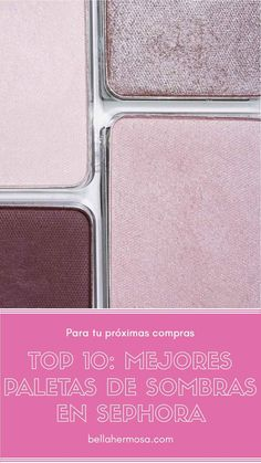 Top 10: Mejores Paletas de Sombras de Ojos Sephora