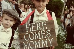Here Comes Mommy sign and Jace has to be in suspenders with w/ a bow tie! hehe so in love!