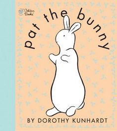 Pat the Bunny Written and illustrated by Dorothy Kunhardt Ages 0-3 First published in 1940, this original touch-and-feel book was revolutionary for its time, and has inspired an entire genre of interactive books for babies. It continues to delight little ones with its colors, textures, flaps, and and all around simple, cuddly fun.