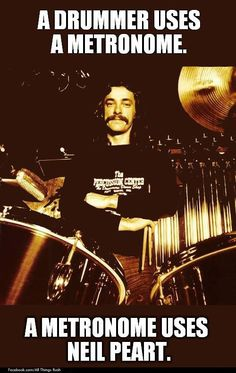 """A drummer uses a metronome, a metronome uses Neil Peart. Drummer for the rock band """"Rush"""" Rock N Roll, Drums Quotes, Song Quotes, Smile Quotes, Wisdom Quotes, Modern Drummer, Rush Band, Geddy Lee, Progressive Rock"""
