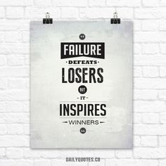"""""""Failure defeats losers but inspires winners."""" Inspirational Poster from daliyquotes.co"""