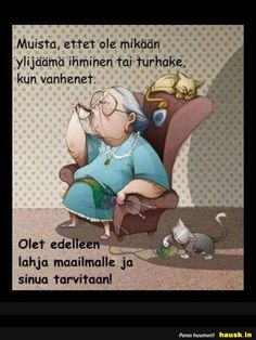 Muista, ettet ole mikaan... - HAUSK.in Learn Finnish, Penny Parker, Motto, Wise Words, Smurfs, Cool Pictures, Sisters, Happy Birthday, Family Guy