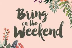 Bring on the Weekend | Free Printable