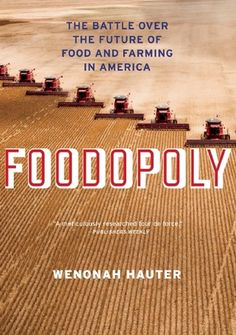 """Foodopoly: The Battle Over the Future of Food and Farming in America"" by Wenonah Hauter"