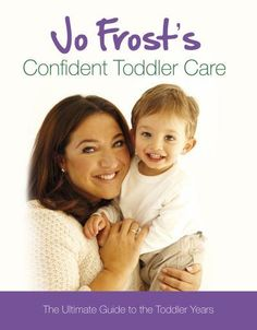 confident toddler care by jo frost <3