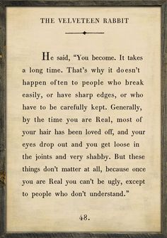 """One of my fav quotes~ Velveteen Rabbit Quote  My life if so full of many memorable """"real"""" loved ones ... xoxo"""