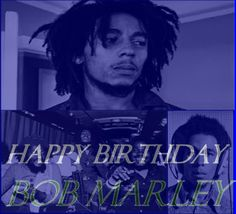HAPPY BIRTHDAY @Bob Marley   His 69th BIRTHDAY!!. #BOBMARLEYWEEK