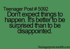 Don't expect. Be surprised, not disappointed.