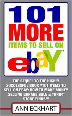 "101 MORE Items to Sell On Ebay! The sequel to the highly successful book ""101 Items To Sell On Ebay: How To Make Money Selling Garage Sale & Thrift Store Finds!"" by Ann Eckhart, http://www.amazon.com/dp/B00L7A71XQ/ref=cm_sw_r_pi_dp_7reQtb1WMC082"