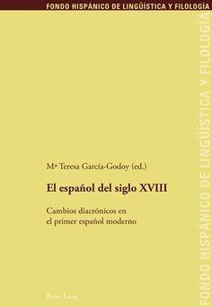El español del siglo XVIII : cambios diacrónicos en el primer español moderno / Mª Teresa García Godoy (ed.) - Bern : Peter Lang, cop. 2012