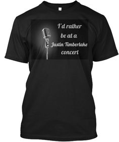 I'd rather be -Justin Timberlake concert