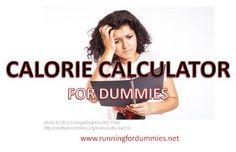 RUNNING FOR DUMMIES: Calorie Calculator, Determining Your Calorie Needs