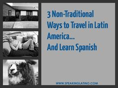 3 Non-Traditional Ways to Travel in Latin America... And Learn Spanish | How to travel to Spain or Latin America to learn #Spanish? Consider house sitting, couch surfing or WWOOFing and do it the non-traditional way! #LearnSpanish #Travel via http://www.speakinglatino.com/non-traditional-ways-to-travel-in-latin-america-and-learn-spanish/
