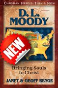 CHRISTIAN HEROES: THEN & NOW  D.L. Moody: Bringing Souls to Christ  Served in the United States, England, and Scotland