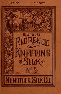 """""""How to Use Florence Knitting Silk"""", 1883. Full text."""