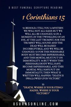 I Corinthians 15 is one of the most beloved Bible passages, and is often read at funerals. We've gathered our five favorite funeral readings, plus dozens more Bible verses ideal for readings, prayers, and sermons at a Christian's memorial service. Funeral Scripture Readings, Funeral Readings, Funeral Urns, Corinthian, Twinkle Twinkle, Christianity, Bible Verses, Prayers, In This Moment