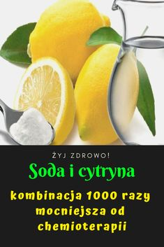Soda i cytryna – kombinacja 1000 razy mocniejsza od chemioterapii Natural Remedies, Spa, Fruit, Health, Fitness, Health Care, Natural Treatments, Salud, Health Fitness