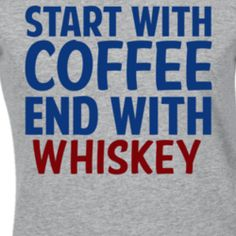 Start With Coffee End With Whiskey Funny Alcohol T Shirt