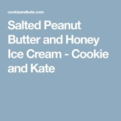 Salted Peanut Butter and Honey Ice Cream - Cookie and Kate