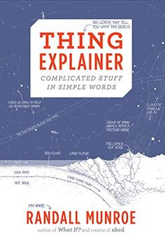 Thing Explainer: Complicated Stuff in Simple Words by Randall Munroe http://www.amazon.com/dp/0544668251/ref=cm_sw_r_pi_dp_vj.Kwb1B9Z9P5
