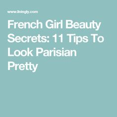 French Girl Beauty Secrets: 11 Tips To Look Parisian Pretty French Beauty Secrets, Beauty Tips, Beauty Products, Ancient Beauty, French Girls, Young And Beautiful, How To Look Pretty, The Secret, Natural Beauty