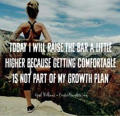 Today I will raise the bar a little higher because getting comfortable is not part of my self growth plan ♡ April Williams Creative Momista Creative Brandista. be brave. be fearless. be authentic. self love. yoga. zen. the brand of you.