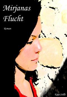 """""""Mirjanas Flucht"""" - Roman von Kaja Stille http://www.xinxii.com/mirjanas-flucht-p-346630.html #roman #ebook #erzählung"""