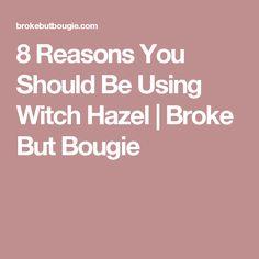 8 Reasons You Should Be Using Witch Hazel | Broke But Bougie