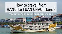 From HANOI to TUAN CHAU Island you can travel by bus, minivan, taxi, plane. ✅ Tickets + Schedule - Hanoi to Tuan Chau. ✅ Book bus tickets or taxi from Hanoi to Tuan Chau. Bus Tickets, Train Tickets, Cat Ba Island, Buy Tickets Online, Ferry Boat, Ha Long Bay, North Vietnam, Travel Route, Minivan