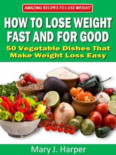 How to Lose Weight Fast and For Good - 50 Vegetable Dishes That Make Weight Loss Easy (Amazing Recipes to Lose Weight), http://www.amazon.com/dp/B007BG4NEA/ref=cm_sw_r_pi_awdm_GY5btb17CT86A