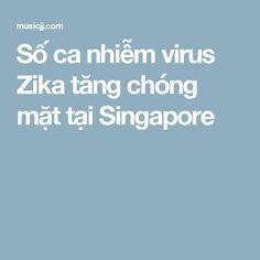 Số ca nhiễm virus Zika tăng chóng mặt tại Singapore