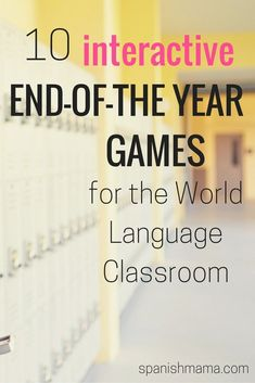 10 Interactive End-of-the-Year Games. These are fun activities for the last day of school OR ending any unit. This was written with the Spanish classroom in mind, but most of the games apply to any world language classroom!