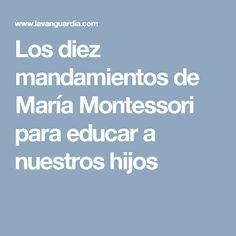 Los diez mandamientos de María Montessori para educar a nuestros hijos