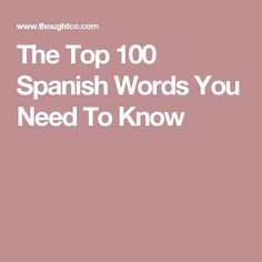 The Top 100 Spanish Words You Need To Know