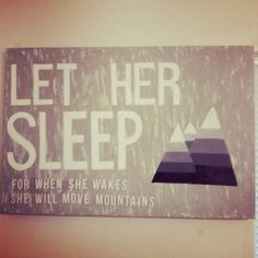 Let her sleep for when she wakes she will move mountains #art #mountains