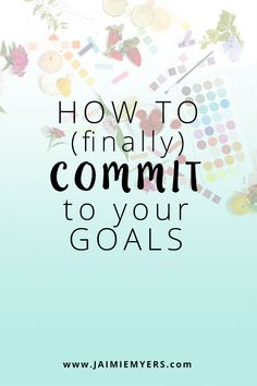 How to Finally Commit to Your Goals: The hardest part of getting something done is often deciding to get it done. Here I tell you about my resolution to commit and keep pushing toward my goals. | jaimiemyers.com