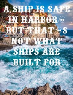 """""""A ship is safe in harbor but that's not what ships are built for"""" #motivation #expat #nomad #worldtravel"""