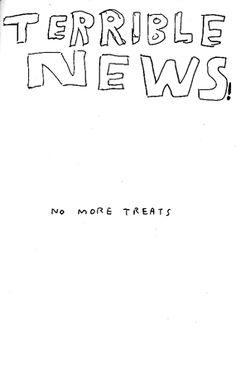 TERRIBLE NEWS  no more treats    ...david shrigley