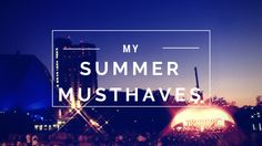 My Summer Musthaves