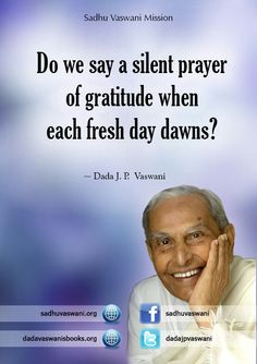 Do we say a silent prayer of gratitude when each fresh day dawns? - Dada J.P. Vaswani