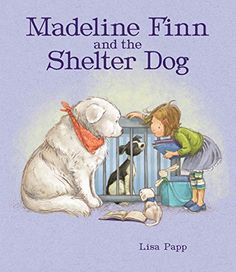 MADELINE FINN AND THE SHELTER DOG written and illustrated by Lisa Papp. Madelilne adopts her first puppy and learns about the hardships endured by shelter animals and how everyday kids can make a difference. Companion to Madeline Finn and the Library Dog. Best Children Books, Childrens Books, Lisa, Small Dog Names, Dog Books, Library Books, Dog Activities, Therapy Dogs, Shelter Dogs