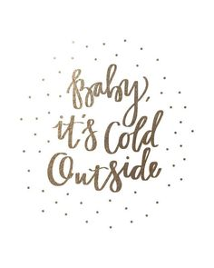 baby it's cold outside: gold-foil holiday art print *This would be perfect for a wall gallery with some photos of the kids in the snow. http://letslassothemoon.com/2014/11/30/gallery-wall-ideas/